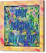 Walk Peacefully Into The Day 2 Acrylic Print