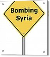 Warning Sign Bombing Syria Acrylic Print