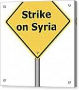 Warning Sign Strike On Syria Acrylic Print