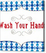 Wash Your Hands Sign Acrylic Print