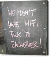We Do Not Have Wifi - Talk To Each Other Acrylic Print