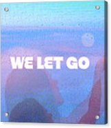 We Let Go Acrylic Print