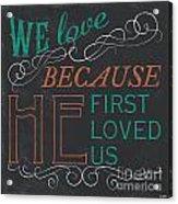 We Love.... Acrylic Print