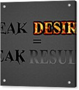 Weak Desires Bring Weak Results Acrylic Print