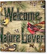 Welcome Nature Lovers Acrylic Print