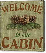 Welcome To Cabin Acrylic Print