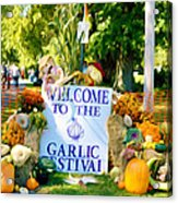 Welcome To The Garlic Festival Acrylic Print