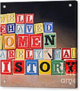 Well Behaved Women Rarely Make History Acrylic Print