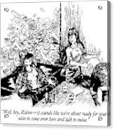 Well, Hey, Robin - It Sounds Like We're Acrylic Print