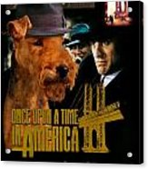 Welsh Terrier Art Canvas Print - Once Upon A Time In America Movie Poster Acrylic Print