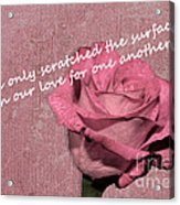 We've Only Scratched The Surface Valentine Acrylic Print