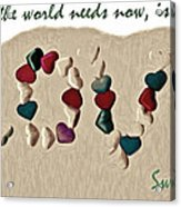 What The World Needs Now Is Love Sweet Love Acrylic Print