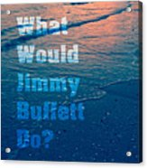 What Would Jimmy Buffet Do Square Acrylic Print