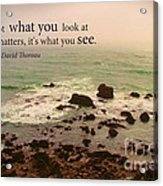 What You See Acrylic Print