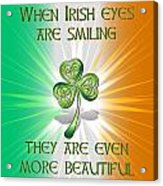 When Irish Eyes Are Smiling Acrylic Print