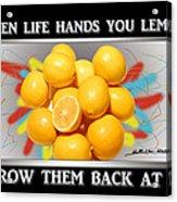 When Life Hands You Lemons Acrylic Print