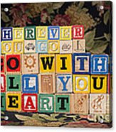 Wherever You Go Go With All Your Heart Acrylic Print
