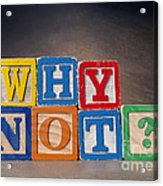 Why Not? Acrylic Print