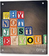 Why Not Just Be You? Acrylic Print
