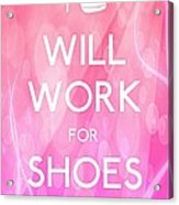 Will Work For Shoes Acrylic Print