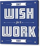 Wish For Work Motivational Quotes Poster Acrylic Print
