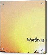 Worthy Is The Lamb Acrylic Print