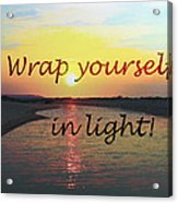 Wrap Yourself In Light Acrylic Print