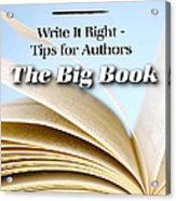 Write It Right - Tips For Authors - The Big Book Acrylic Print
