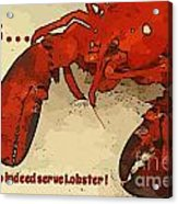 Yes We Serve Lobster Acrylic Print