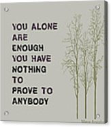 You Alone Are Enough - Maya Angelou Acrylic Print