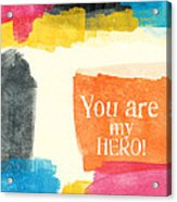 You Are My Hero- Colorful Greeting Card Acrylic Print by Linda Woods
