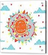 You Are My Sunshine Acrylic Print