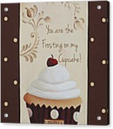 You Are The Frosting On My Cupcake Acrylic Print