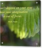 You Can't Depend On Your Eyes Acrylic Print