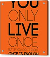 You Only Live Once Poster Orange Acrylic Print