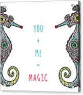You Plus Me Equals Magic Acrylic Print