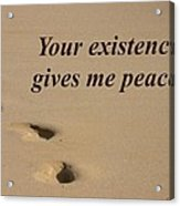 Your Existence Gives Me Peace. Acrylic Print