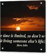 Your Time Is Limited Acrylic Print