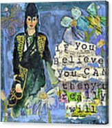 Inspirational Art - If You Believe You Can Then You Really Will Acrylic Print