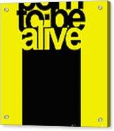 Born To Be Alive Acrylic Print