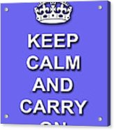 Keep Calm And Carry On Poster Print Blue Background Acrylic Print