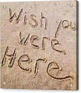 Wish You Were Here Acrylic Print