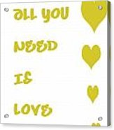 All You Need Is Love - Yellow Acrylic Print