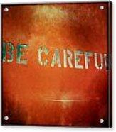 Be Careful Acrylic Print