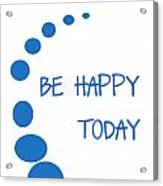 Be Happy Today In Blue Acrylic Print by Georgia Fowler