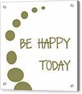 Be Happy Today In Khaki Acrylic Print