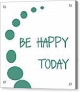 Be Happy Today Acrylic Print by Georgia Fowler