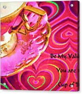 Be My Valentine You Are My Cup Of Tea Acrylic Print