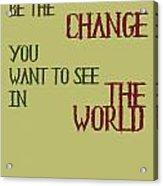 Be The Change Acrylic Print by Georgia Fowler
