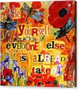 Be Yourself Everyone Else Is Already Taken Acrylic Print